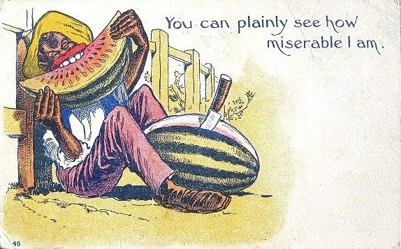 "Postcard with text ""You can plainly see how miserable I am"" and image of African American with comically large mouth eating a watermelon slice"