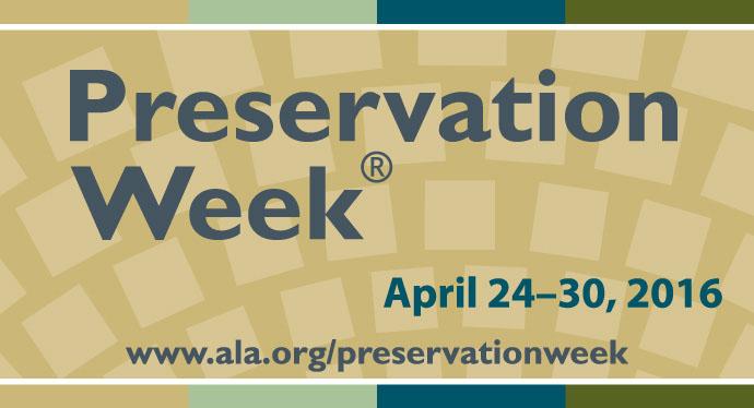Banner for Preservation Week, April 24-30, 2016, http://www.ala.org/alcts/preservationweek