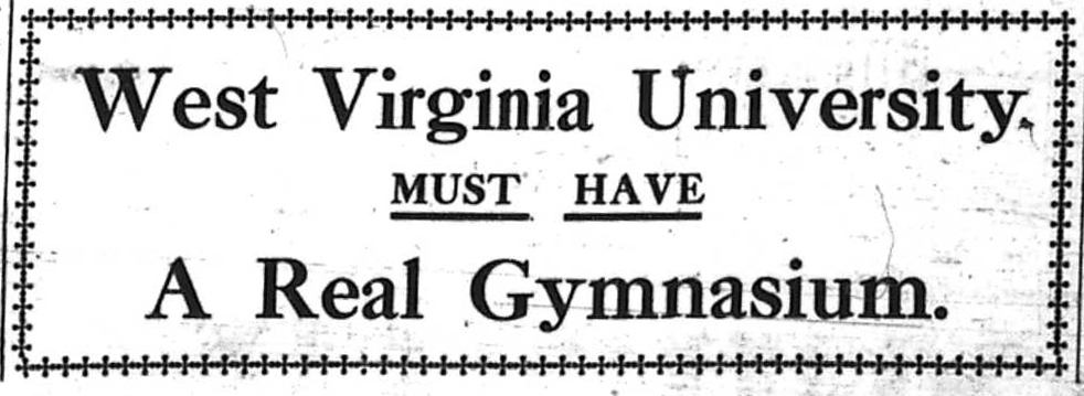 "Clipping from a newspaper that reads ""West Virginia University MUST HAVE A Real Gymnasium"""