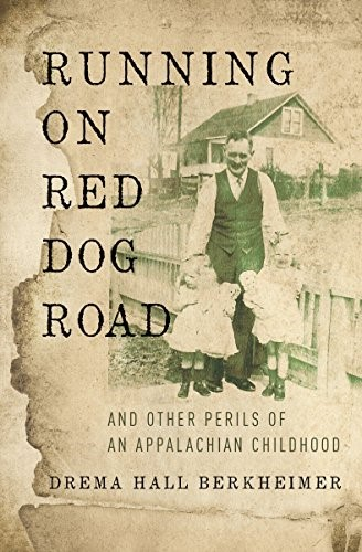 Running on Red Dog Road: And Other Perils of an Appalachian Childhood by [Drema Hall Berkheimer]