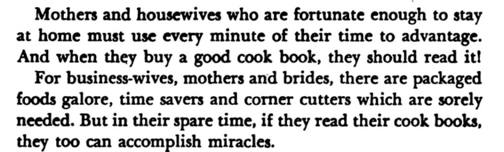 """Excerpt reads, """"Mothers and housewives who are fortunate enough to stay at home must use every minute of their time to advantage. And when they buy a good cook book, they should read it! For business-wives, mothers and brides, there are packaged foods galore, time savers and corner cutters which are solely needed. But in their spare time, if they read their cook books, they too can accomplish miracles."""""""